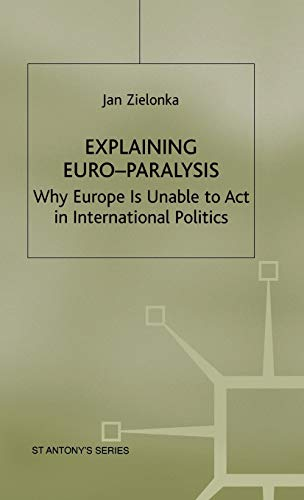 9780333730409: Explaining Euro-Paralysis: Why Europe is Unable to Act in International Politics (St Antony's Series)