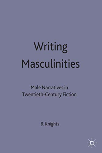 9780333733561: Writing Masculinities: Male Narratives in Twentieth-Century Fiction