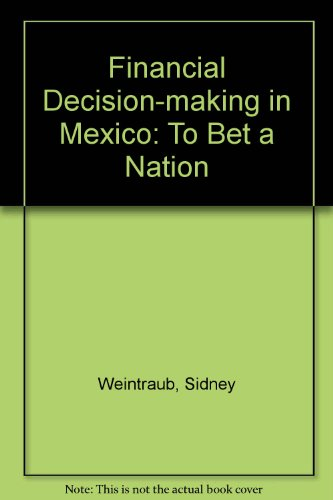 Financial Decision-Making in Mexico. To Bet a Nation.: Weintraub,Sidney.