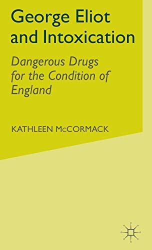 George Eliot and Intoxication: Dangerous Drugs for the Condition of England (9780333734926) by K. McCormack