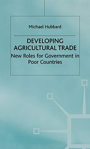 9780333736197: Developing Agricultural Trade: New Roles for Government in Poor Countries