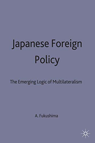 9780333736548: Japanese Foreign Policy: The Emerging Logic of Multilateralism