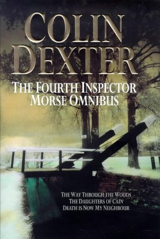 "The Fourth Inspector Morse Omnibus: "" Way Through the Woods "" , "" Daughters of Cain &..."
