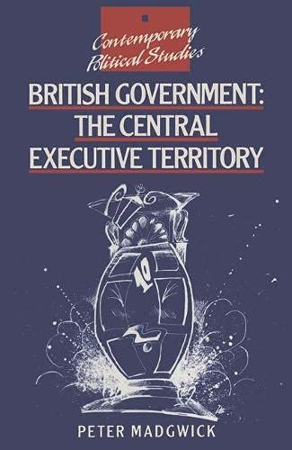 9780333739099: British Government: The Central Executive Territory (Contemporary Political Studies)