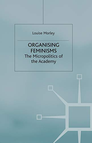 9780333739358: Organising Feminisms: The Micropolitics of the Academy (Women's Studies at York Series)