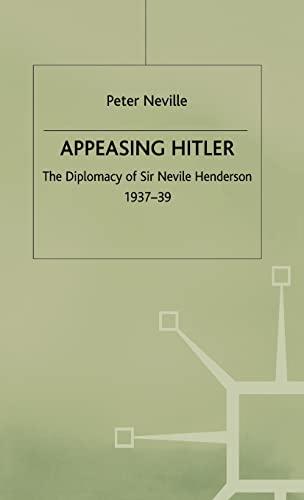 9780333739877: Appeasing Hitler: The Diplomacy of Sir Nevile Henderson, 1937-39 (Studies in Diplomacy)