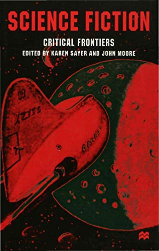 Science Fiction, Critical Frontiers (0333740866) by SAYER, KAREN; MOORE, JOHN