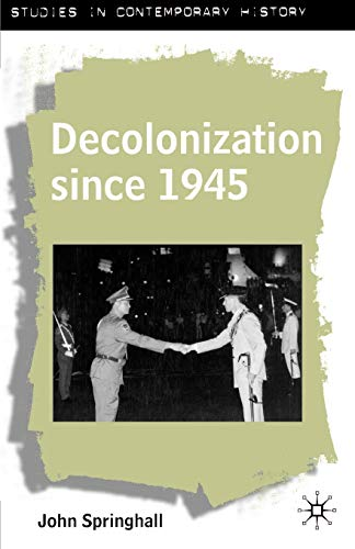 Decolonization since 1945: The Collapse of European Overseas Empires (Studies in Contemporary His...