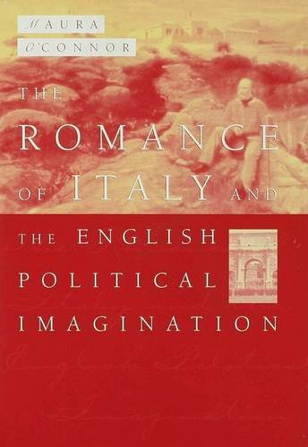 The Political Romance: Italy, the English Middle Class and Imaging the Nation in the Nineteenth Century (033374926X) by Maura O'Connor