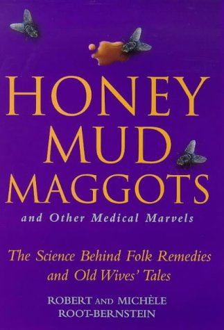 Honey Mud Maggots and Other Medical Marvel: Root Bernstein, Robe