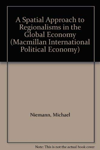 9780333751114: A Spatial Approach to Regionalisms in the Global Economy (Macmillan International Political Economy)