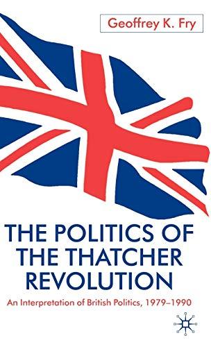 9780333751961: The Politics of the Thatcher Revolution: An Interpretation of British Politics 1979 - 1990