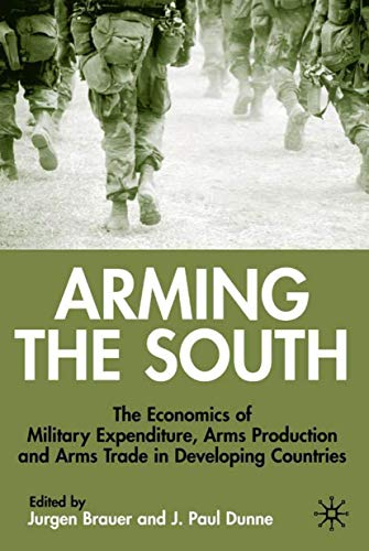 Arming the South: The Economics of Military Expenditure, Arms Production and Arms Trade in ...
