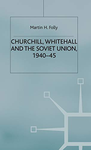 Churchill, Whitehall and the Soviet Union, 1940-45 (Cold War History): Folly, M.