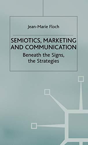 9780333760147: Semiotics, Marketing and Communication: Beneath the Signs, the Strategies (International Marketing Series)