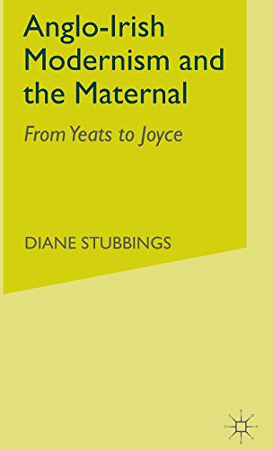 9780333760260: Anglo-Irish Modernism and the Maternal: From Yeats to Joyce