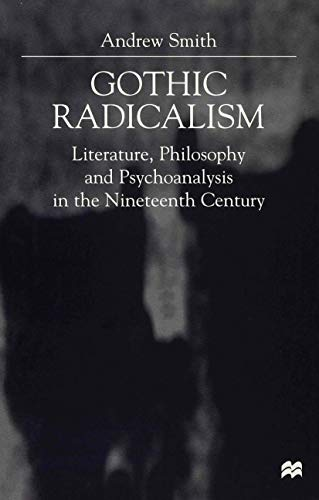 9780333760352: Gothic Radicalism: Literature, Philosophy and Psychoanalysis in the Nineteenth Century