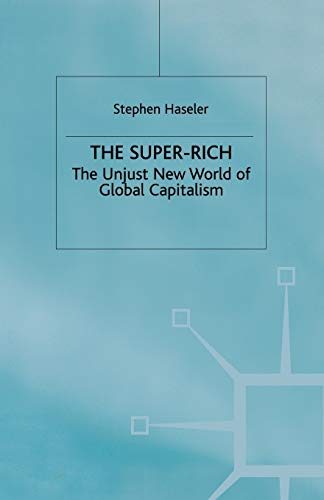 9780333764299: The Super-Rich: The Unjust New World of Global Capitalism