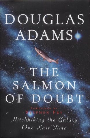 The salmon of doubt. Foreword by Stephen Fry. Hitchhiking the galaxy one last time.