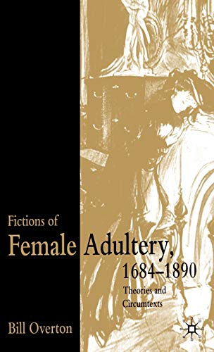 Fictions of Female Adultery 1684-1890: Theories and Circumtexts (9780333770801) by Overton, B.