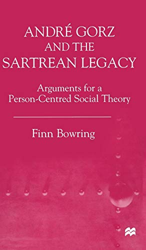 9780333771051: Andre Gorz and the Sartrean Legacy: Arguments for a Person-Centred Social Theory (Arguments for a Person-Centered Social Theory)