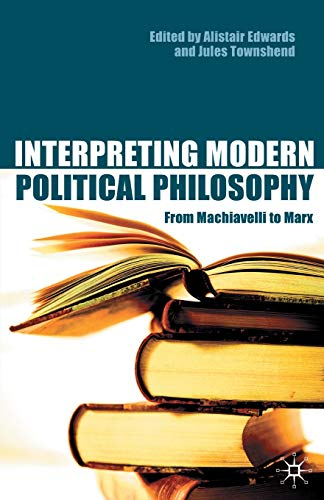 9780333772423: Interpreting Modern Political Philosophy: From Machiavelli to Marx