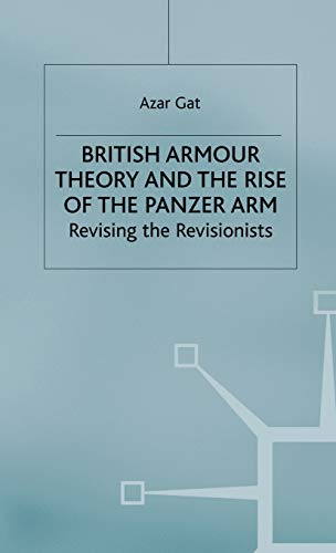 9780333773482: British Armour Theory and the Rise of the Panzer Arm: Revising the Revisionists (St Antony's)