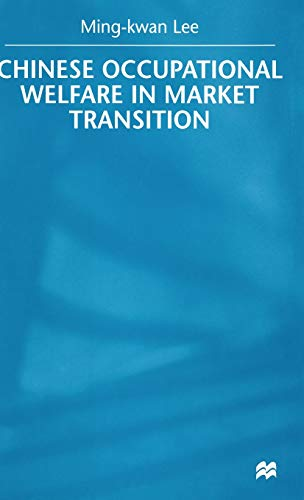 Chinese Occupational Welfare in Market Transition (Hardback): Ming-Kwan Lee