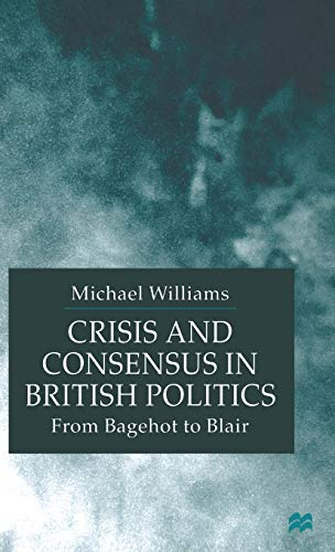 9780333775714: Crisis and Consensus in British Politics: From Bagehot to Blair