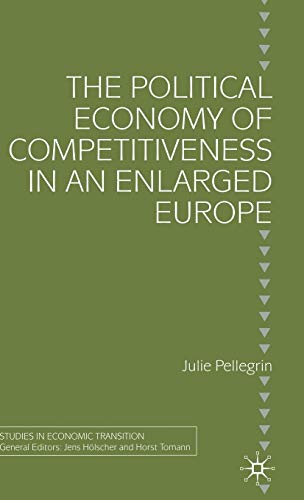 The Political Economy of Competitiveness in An Enlarged Europe (Studies in Economic Transition)