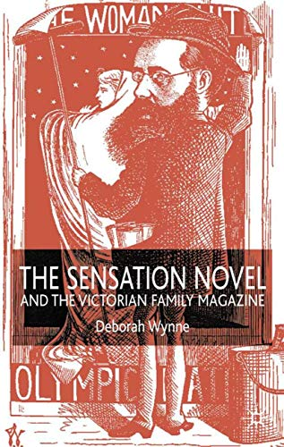 The Sensation Novel and the Victorian Family Magazine: Wynne, Deborah