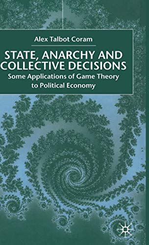 State, Anarchy and Collective Decisions: Some Applications of Game Theory to Political Economy: ...