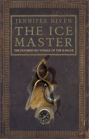 The Ice Master The Doomed 1913 Voyage of the Karluk: Niven, Jennifer