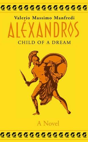 Alexander: Child of a Dream: Manfredi, Valerio Massimo
