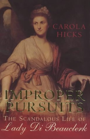 Improper Pursuits. The Scandalous Life of Lady: Hicks, Carola