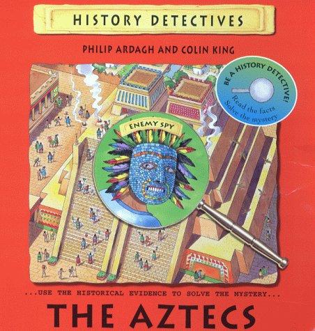 The Aztecs (History Detectives): Philip Ardagh