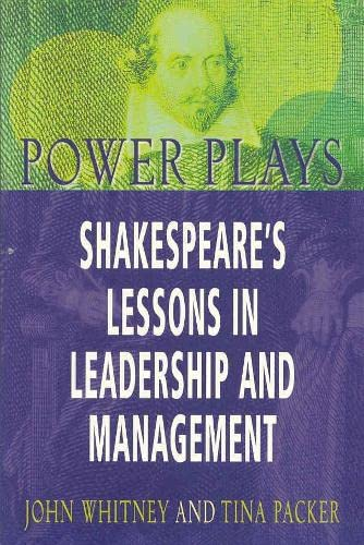 Power Plays: Shakespeares Lessons in Leadership (0333781554) by Tina Packer; John Whitney