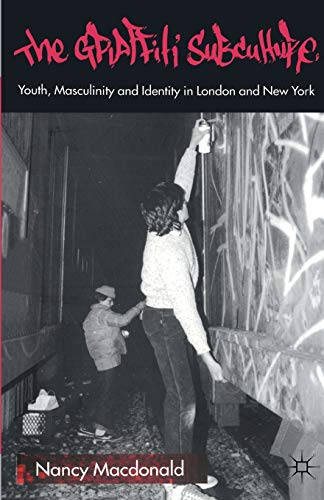 9780333781913: The Graffiti Subculture: Youth, Masculinity and Identity in London and New York