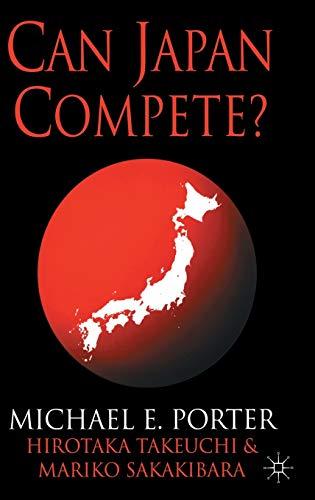 Can Japan Compete?: Porter, Michael E.; Takeuchi, Hirotaka; Sakakibara, Mariko