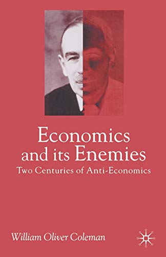 9780333790014: Economics and Its Enemies: Two Centuries of Anti-Economics