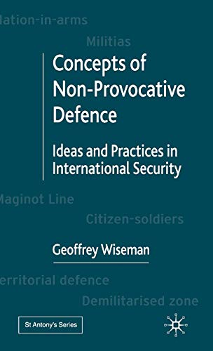 """Concepts Of Non-Provocative Defence: Ideas And Practices In International Security (St Antony""""..."""