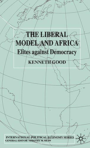The Liberal Model and Africa: Elites Against Democracy (0333790421) by Good, Kenneth