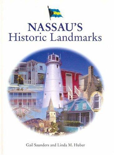 Nassau's Historic Landmarks: Saunders, D. Gail; Huber, Linda M.; Huber, Linda; Saundrs, Gail