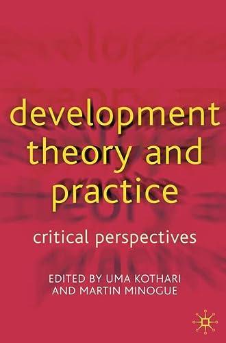 Development Theory and Practice: Critical Perspectives: Editor-Uma Kothari; Editor-Martin