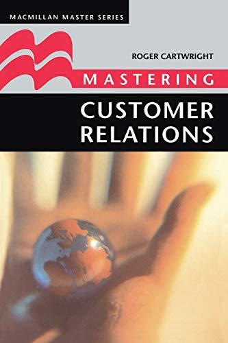 Mastering Customer Relations (Palgrave Master Series (Business)): Cartwright, Roger I.