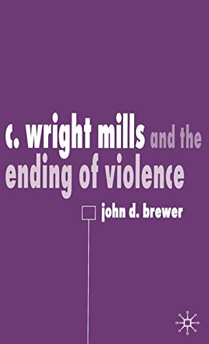 C. Wright Mills and the Ending of Violence: Brewer, John
