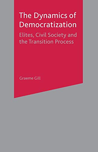 9780333801970: The Dynamics of Democratization: Elites, Civil Society and the Transition Process