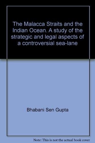 The Malacca Straits and the Indian Ocean: A Study of the Strategic and Legal Aspects of a ...