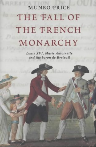 9780333901939: The Fall of the French Monarchy: Louis XVI, Marie Antoinette and the