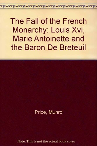 9780333901946: The Fall of the French Monarchy: Louis XVI, Marie Antoinette and the